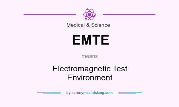 What does EMTE mean? It stands for Electromagnetic Test Environment
