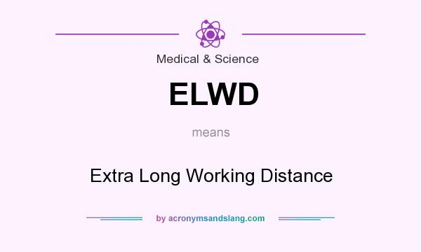 What does ELWD mean? It stands for Extra Long Working Distance