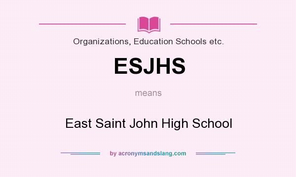 What does ESJHS mean? It stands for East Saint John High School