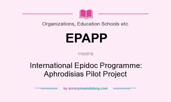 What does EPAPP mean? It stands for International Epidoc Programme: Aphrodisias Pilot Project