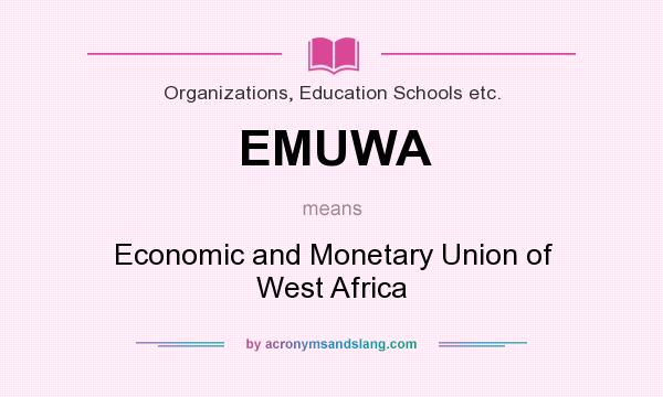 What does EMUWA mean? It stands for Economic and Monetary Union of West Africa