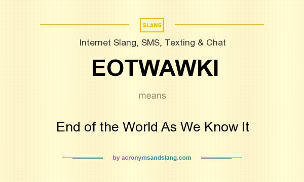 What does EOTWAWKI mean? It stands for End of the World As We Know It