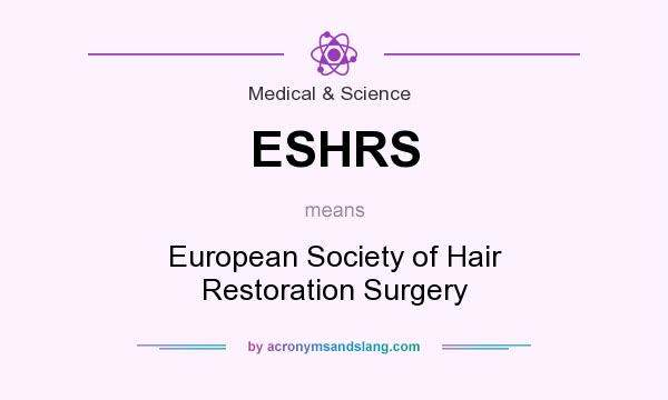 What does ESHRS mean? It stands for European Society of Hair Restoration Surgery