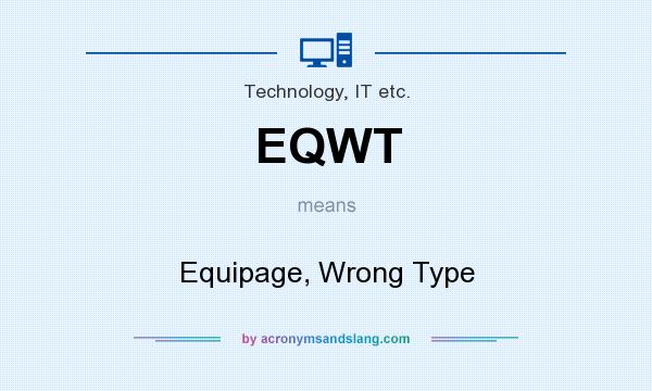 What does EQWT mean? It stands for Equipage, Wrong Type