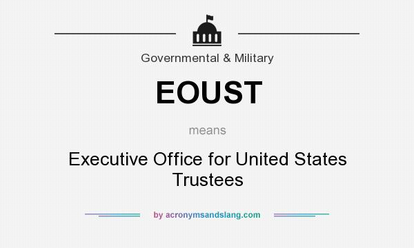 What does EOUST mean? It stands for Executive Office for United States Trustees
