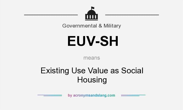 Definition Of Euv Sh Stands For Existing Use Value As Social Housing By Acronymsandslang