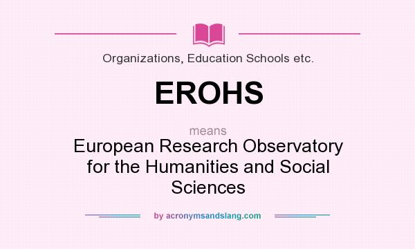 What does EROHS mean? It stands for European Research Observatory for the Humanities and Social Sciences