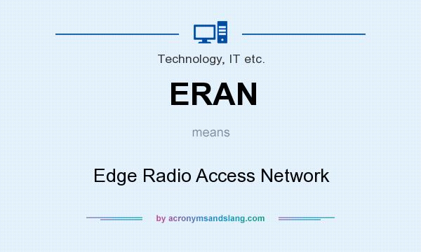 What does ERAN mean? It stands for Edge Radio Access Network