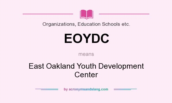 What does EOYDC mean? It stands for East Oakland Youth Development Center
