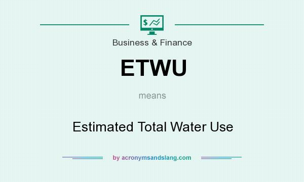 What does ETWU mean? It stands for Estimated Total Water Use