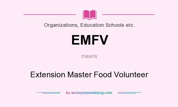 What does EMFV mean? It stands for Extension Master Food Volunteer