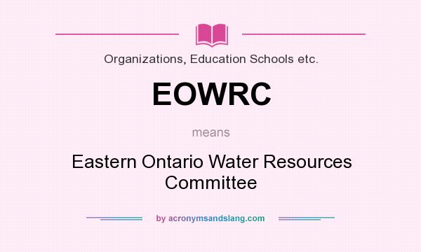 What does EOWRC mean? It stands for Eastern Ontario Water Resources Committee