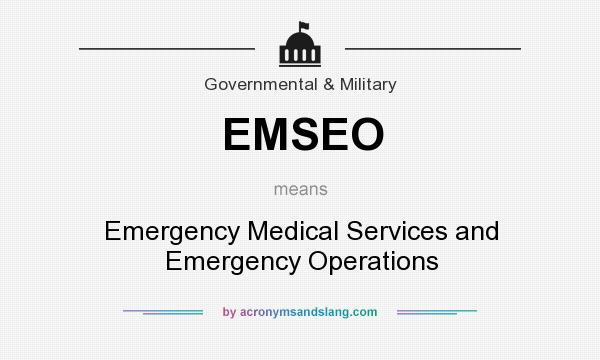 What does EMSEO mean? It stands for Emergency Medical Services and Emergency Operations
