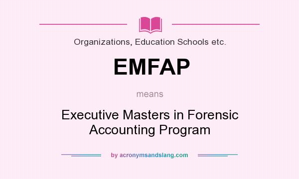 What does EMFAP mean? It stands for Executive Masters in Forensic Accounting Program