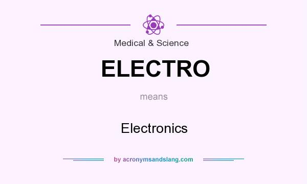 What does ELECTRO mean? It stands for Electronics