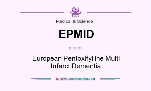 What does EPMID mean? It stands for European Pentoxifylline Multi Infarct Dementia