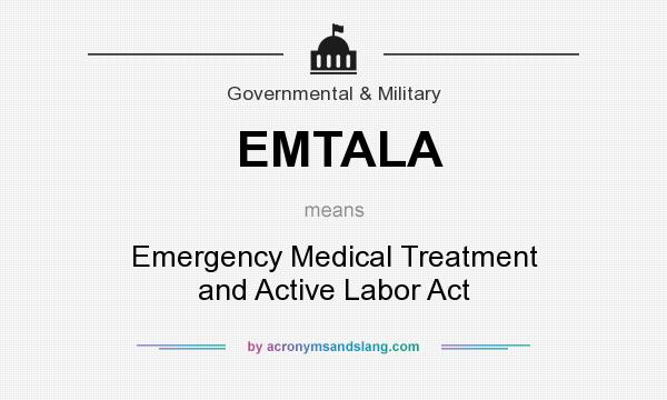What does EMTALA mean? It stands for Emergency Medical Treatment and Active Labor Act