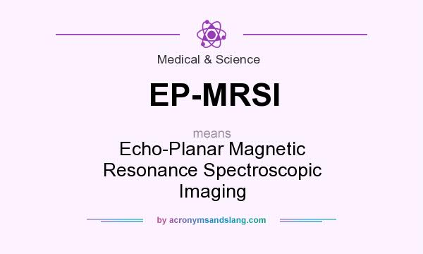 What does EP-MRSI mean? It stands for Echo-Planar Magnetic Resonance Spectroscopic Imaging