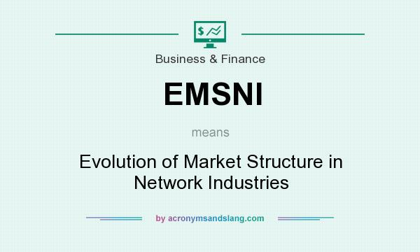 What does EMSNI mean? It stands for Evolution of Market Structure in Network Industries
