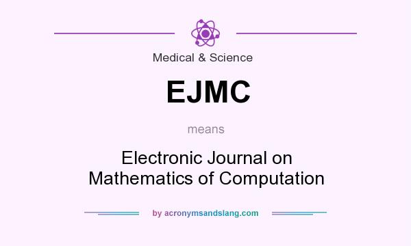What does EJMC mean? It stands for Electronic Journal on Mathematics of Computation