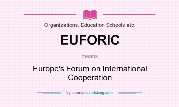 What does EUFORIC mean? It stands for Europe`s Forum on International Cooperation