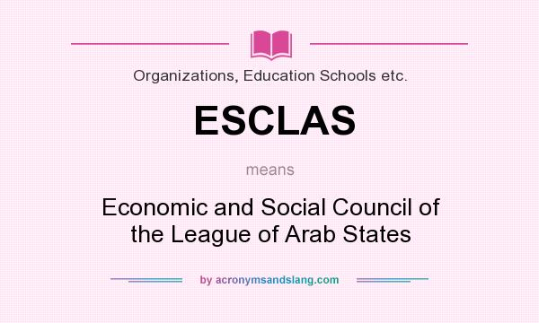 What does ESCLAS mean? It stands for Economic and Social Council of the League of Arab States