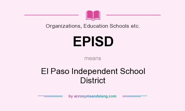 What does EPISD mean? It stands for El Paso Independent School District