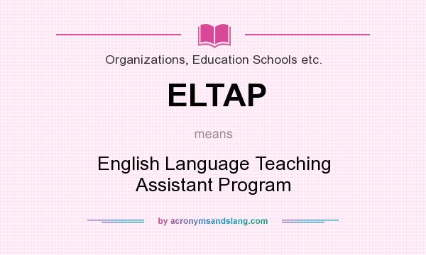 What does ELTAP mean? It stands for English Language Teaching Assistant Program