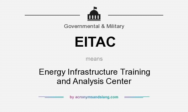 What does EITAC mean? It stands for Energy Infrastructure Training and Analysis Center