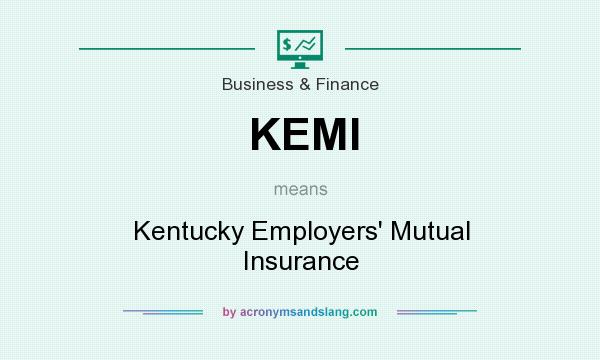 What does KEMI mean? It stands for Kentucky Employers` Mutual Insurance