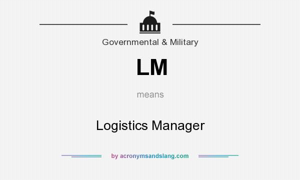 What does LM mean? It stands for Logistics Manager