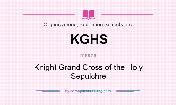 What does KGHS mean? It stands for Knight Grand Cross of the Holy Sepulchre
