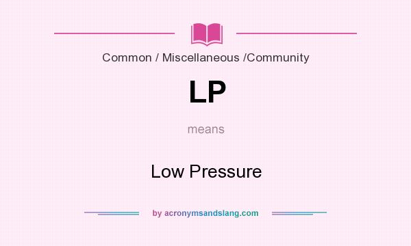 What does LP mean? It stands for Low Pressure