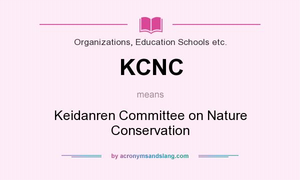 What does KCNC mean? It stands for Keidanren Committee on Nature Conservation