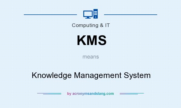 What does KMS mean? It stands for Knowledge Management System