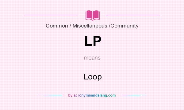 What does LP mean? It stands for Loop