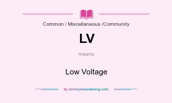 What does LV mean? It stands for Low Voltage