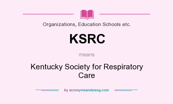 What does KSRC mean? It stands for Kentucky Society for Respiratory Care