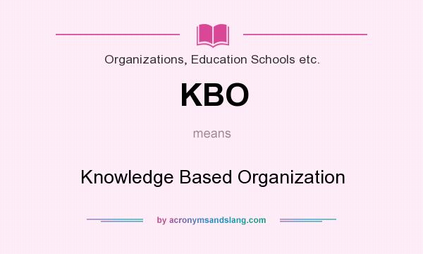What does KBO mean? It stands for Knowledge Based Organization