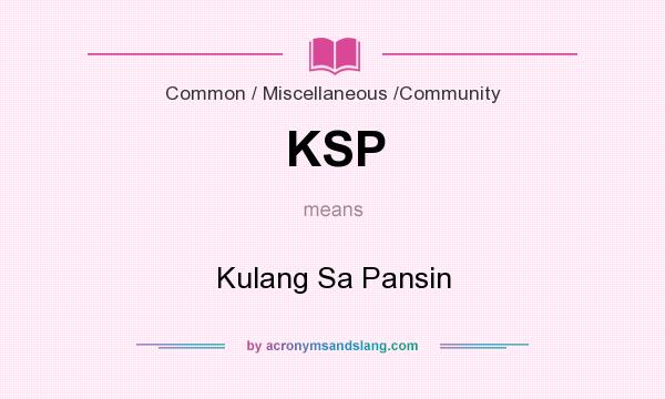 What does KSP mean? It stands for Kulang Sa Pansin
