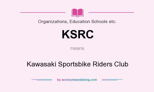 What does KSRC mean? It stands for Kawasaki Sportsbike Riders Club