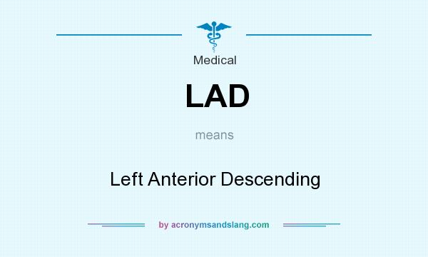 What does LAD mean? It stands for Left Anterior Descending