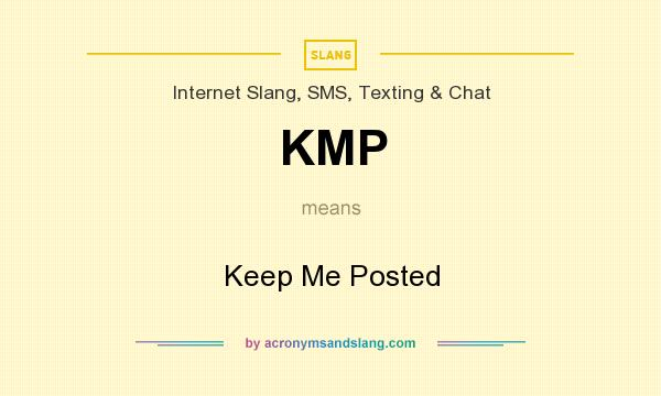 What does KMP mean? It stands for Keep Me Posted