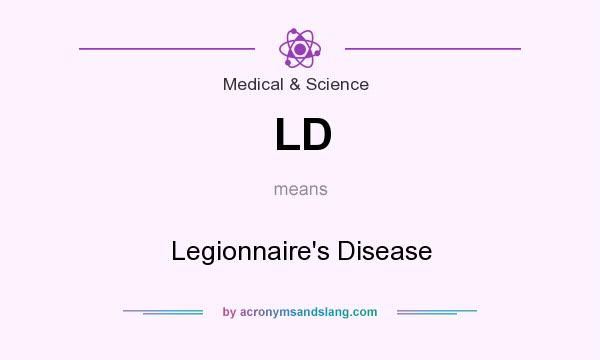 What does LD mean? It stands for Legionnaire`s Disease