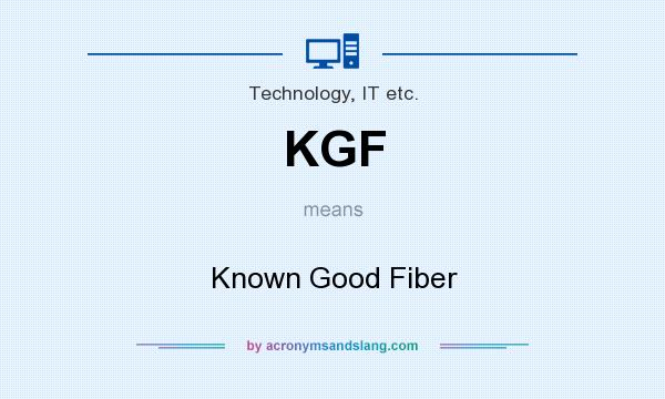 KGF - Known Good Fiber in Technology, IT etc  by