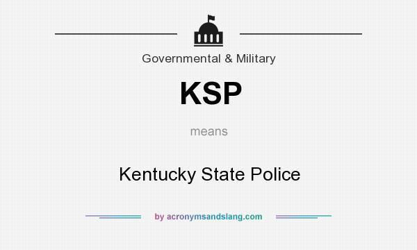 What does KSP mean? It stands for Kentucky State Police