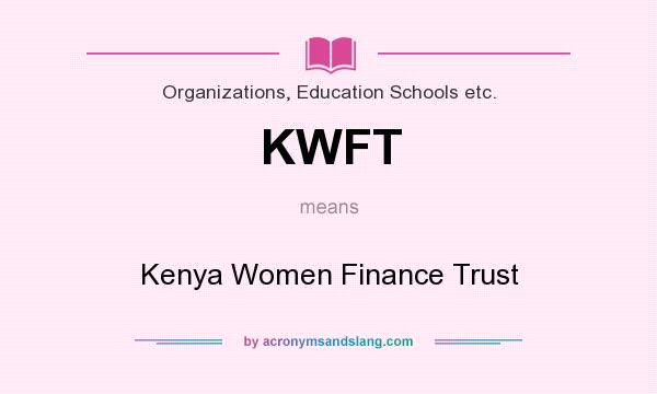 What does KWFT mean? It stands for Kenya Women Finance Trust