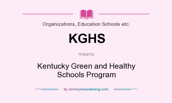 What does KGHS mean? It stands for Kentucky Green and Healthy Schools Program