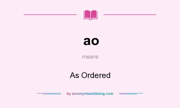What does ao mean? It stands for As Ordered