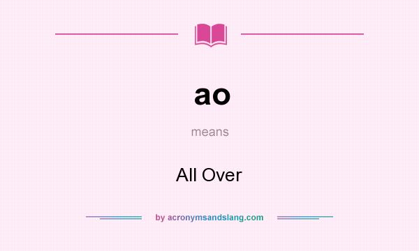 What does ao mean? It stands for All Over